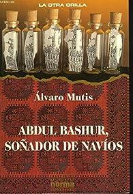 Abdul Bashur, Sonador de Navios par Álvaro Mutis