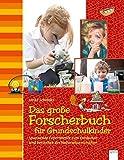 Das große Forscherbuch für Grundschulkinder: Spannende Experimente zum Entdecken und