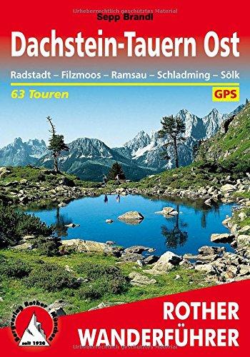 Dachstein-Tauern Ost. Radstadt - Filzmoos - Ramsau - Schladming - Sölk. 63 Touren