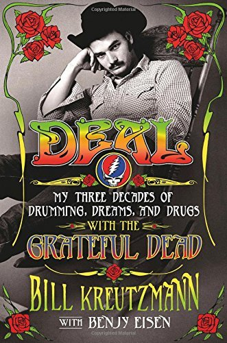 Deal: My Three Decades of Drumming, Dreams, and Drugs with the Grateful Dead by Bill Kreutzmann Benjy Eisen(2015-05-05)