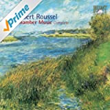 Roussel: Chamber Music Complete