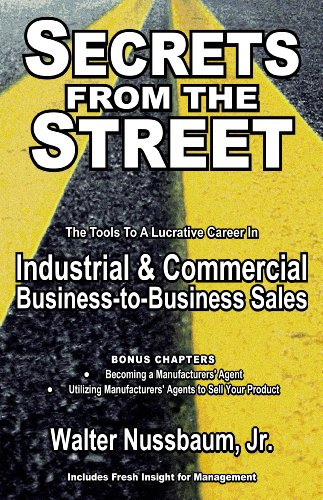Secrets From The Street Reveals How To Become A Manufacturers Rep How To Begin An Industrial Sales Career As