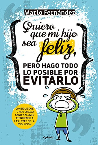 Quiero que mi hijo sea feliz, pero hago todo lo posible por evitarlo (Vida actual) por Mario Fernández