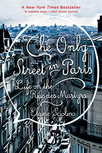 The Only Street in Paris: Life on the Rue des Martyrs por Elaine Sciolino