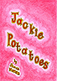 Jackie Potatoes : a book for children age 8/9/10/11/12 (childrens books)