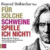 Für solche Schweine spiele ich nicht!: Biographische Notizen über Ludwig van Beethoven von Ferdinand Ries