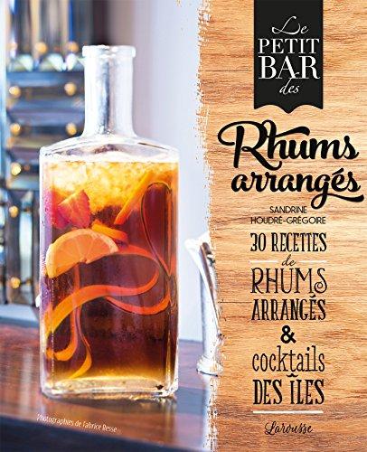 Le petit bar des rhums arrangés : 30 recettes de rhums arrangés & cocktails des îles par Sandrine Houdré-Grégoire