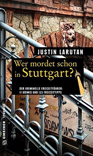 Wer mordet schon in Stuttgart?: 11 Krimis und 125 Freizeittipps (Kriminelle Freizeitführer im GMEINER-Verlag)