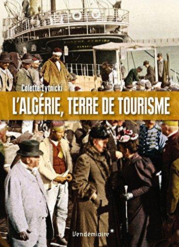 L'Algérie, terre de tourisme - Histoire d'un loisir colonial