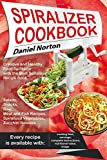 Spiralizer Cookbook: Creative and Healthy Food Spiralizer with the Best Spiralizer Recipe Book (Salads, Snacks, Raw, Meat and Fish Recipes, Spiralized Vegetables, Zucchini Noodles)