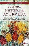 LA RUEDA MEDICINAL DEL AYURVEDA: MÁXIMA SALUD Y ENERGÍA PARA TU CUERPO, MENTE Y ESPÍRITU