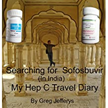 Searching for Sovaldi: Buying Generic Sofosbuvir in India: A Travel Journal (English Edition)