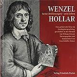 Wenzel Hollar: Seine Zeichnungen - sein Leben. Eine gefahrvolle Reise im DreißigjährigenKrieg, geschildert in der Chronik von William Crowne -