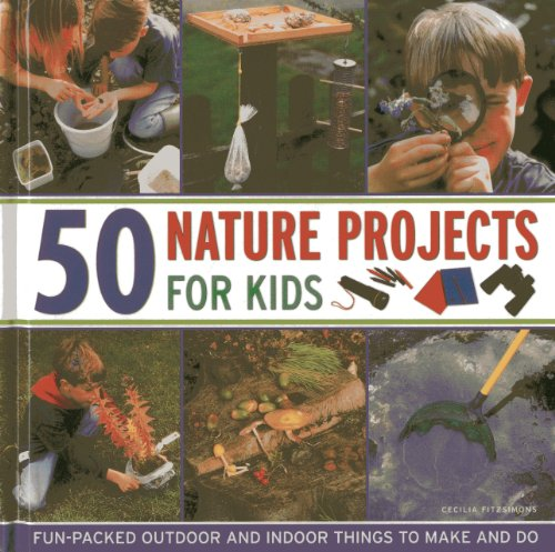 50 Nature Projects for Kids: Fun-packed Outdoor and Indoor Things to Do and Make por Cecilia Fitzsimons