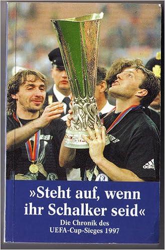 Steht Auf Wenn Ihr Schalker Seid Die Chronik Des Uefa Cup