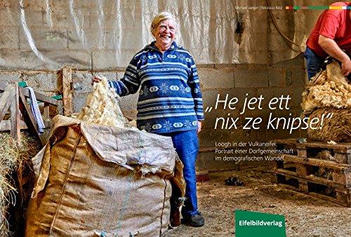 He jet ett nix ze knipse!: Loogh in der Vulkaneifel: Portrait einer Dorfgemeinschaft im demografischen Wandel.