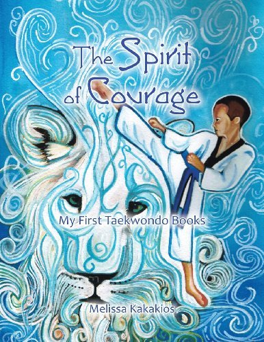 The Spirit of Courage: My First Tae Kwon Do Books by Melissa Kakakios (2013-10-11) par Melissa Kakakios