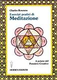 Scarica Libro Esercizi pratici di meditazione Il potere del pensiero creativo (PDF,EPUB,MOBI) Online Italiano Gratis