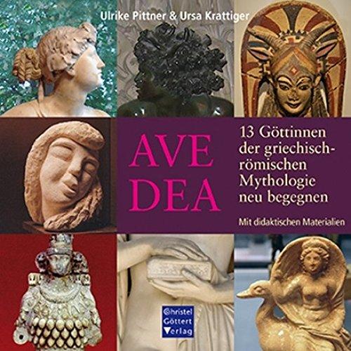 AVE DEA: 13 Göttinnen der griechisch-römischen Mythologie neu begegnen - Mit didaktischen Materialien