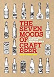 The Seven Moods of Craft Beer : 350 Great Craft Beers from Around the World