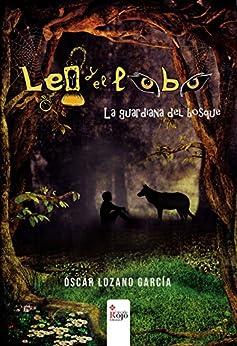 Leo y el lobo: La guardiana del bosque de [Lozano García, Óscar]