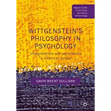 Wittgenstein's Philosophy in Psychology: Interpretations and Applications in Historical Context