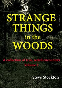 STRANGE THINGS IN THE WOODS (A Collection of True, Weird Encounters Book 1) (English Edition) di [Stockton, Steve]