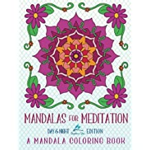 Mandalas For Meditation: A Mandala Coloring Book: Day & Night Edition: A Unique White & Black Background Paper Adult Coloring Book For Men Women Teens ... Relaxation Stress Relief & Art Color Therapy) by Papeterie Bleu Adult Coloring Books (2016-06-15)