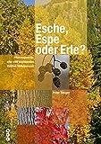 Esche, Espe oder Erle?: Pflanzenporträts aller wild wachsenden Gehölze Mitteleuropas