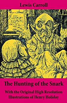 The Hunting of the Snark - With the Original High Resolution Illustrations of Henry Holiday: The Impossible Voyage of an Improbable Crew to Find an Inconceivable Creature or an Agony in Eight Fits par [Carroll, Lewis]
