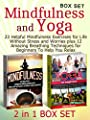 Mindfulnes and Yoga Box Set: 23 Helpful Mindfulness Exercises for Life Without Stress and Worries plus 12 Amazing Breathing Techniques for Beginners To ... Yoga For Beginners Books) (English Edition)