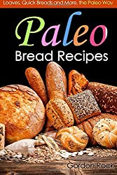 Paleo Bread Recipes: Loaves, Quick Breads and More, the Paleo Way: Volume 1 (Paleo Diet Cookbook) by Gordon Rock (2014-09-01)