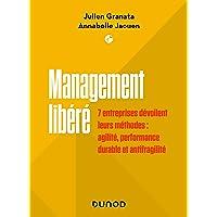 Management libéré: 7 entreprises dévoilent leurs méthodes : agilité, performance durable et antifragilité