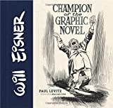Will Eisner: Champion of the Graphic Novel by Paul Levitz (2015-11-03)