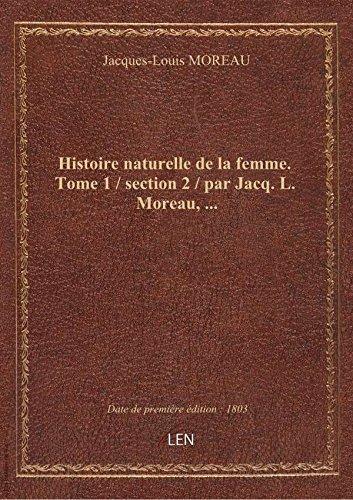 Histoire naturelle delafemme. Tome 1 / section 2 / parJacq.L. Moreau,