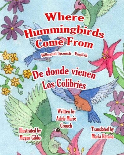 Where Hummingbirds Come From Bilingual Spanish English por Adele Marie Crouch