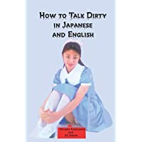 How to Talk Dirty in Japanese and English: A Bilingual Book