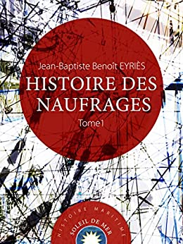 Histoire des naufrages: Tome 1 (Soleil de Mer) par [EYRIÈS, Jean-Baptiste Benoît]