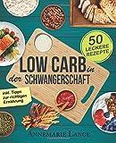Die besten Schwangerschaft Ernährung - Low Carb in der Schwangerschaft: Das Kochbuch mit Bewertungen