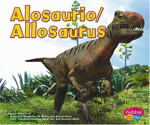 Alosaurio/Allosaurus (Pebble Plus Bilingual) por Helen Frost