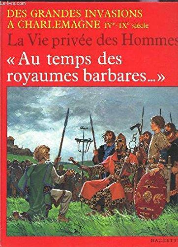 Au temps des royaumes barbares/des grandes invasions a charlemagne, ive-ixe siecle