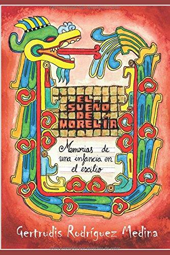 El Sueño de Morelia: Memorias de una infancia en el exilio por Gertrudis Rodríguez Medina