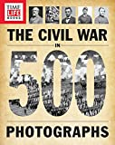 Time-Life the Civil War in 500 Photographs: An Essential Guide for the 150th Anniversary