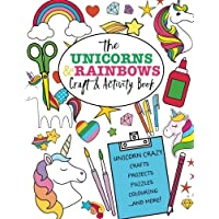 The Unicorns And Rainbows Craft & Activity Book: Unicorn Crazy Crafts, Projects, Puzzles, Colouring and More!