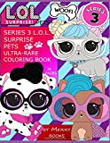Series 3 L.O.L. SURPRISE PETS Ultra-Rare Coloring Book: 36 pages