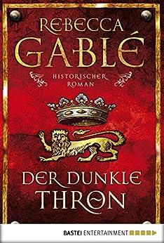 Der dunkle Thron: Historischer Roman (Waringham Saga 4) (German Edition) par [Gablé, Rebecca]