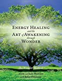 Energy Healing and The Art of Awakening Through Wonder