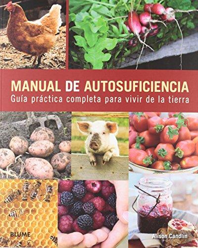 Portada del libro Manual de autosuficiencia: Guía práctica completa para vivir de la tierra (Vida Saludable) de Alison Candlin (24 ago 2012) Tapa blanda