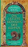 Die letzte Königin der Kelten - Manfred Böckl