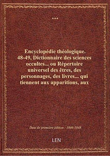 Encyclopédie théologique. 48-49, Dictionnaire des sciences occultes... ou Répertoire universel des ê par XXX